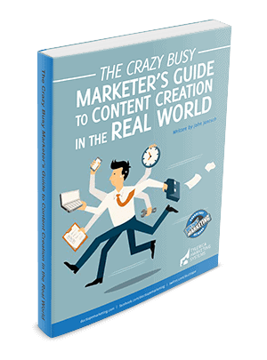 The Crazy Busy Marketers Guide to Content Creation in the Real World Cover